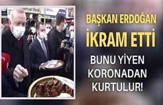 Başkan Erdoğan ikram etti: Bunu yiyen koronadan...