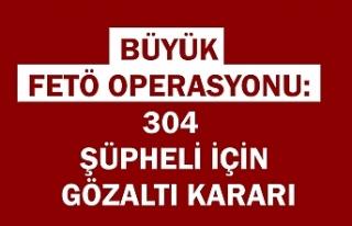 Büyük FETÖ operasyonu: 304 şüpheli için gözaltı...