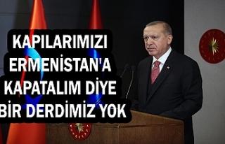 Cumhurbaşkanı Erdoğan: Kapılarımızı Ermenistan'a...
