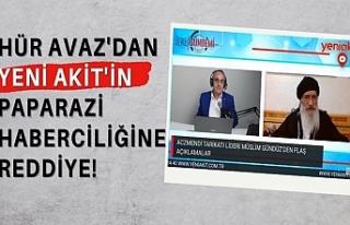 Hür Avaz'dan Yeni Akit'in paparazi haberciliğine...