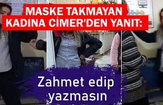 Maske takmayan kadına CİMER'den yanıt: Zahmet...