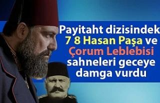 Payitaht dizisindeki 7 8 Hasan Paşa ve Çorum Leblebisi...