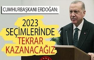 Cumhurbaşkanı Erdoğan: 2023 seçimlerinde tekrar...