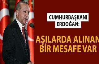 Cumhurbaşkanı Erdoğan: Aşılarda alınan bir mesafe...