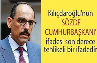 Kılıçdaroğlu'nun 'sözde cumhurbaşkanı'...
