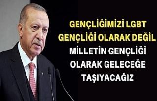Cumhurbaşkanı Erdoğan: Bize LGBT gençliği değil...