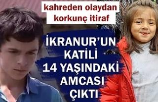 İkranur'un amcası cinayeti itiraf etti