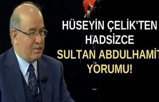 Hüseyin Çelik'ten hadsizce Sultan Abdulhamit...
