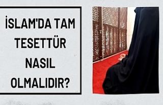 İslam'da tam tesettür nasıl olmalıdır?