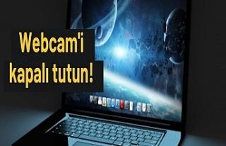 Webcam'i kapalı tutun!