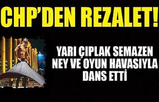 CHP'nin etkinliğinde rezalet: Yarı çıplak...
