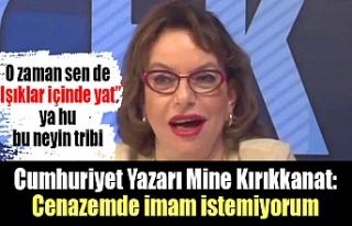 Cumhuriyet Yazarı Mine Kırıkkanat: Cenazemde imam...