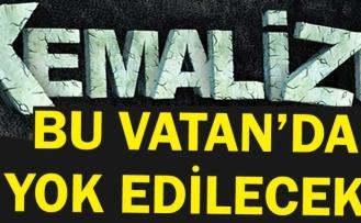 Kemalistleri yerinden hoplatacak sözler: Kemalizm bu vatanda yok edilecek!