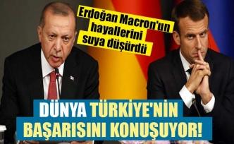 Dünya Türkiye'nin başarısını konuşuyor! Erdoğan Macron'un hayallerini suya düşürdü