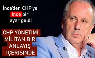 İnce: CHP yönetimi militan bir anlayış içerisinde