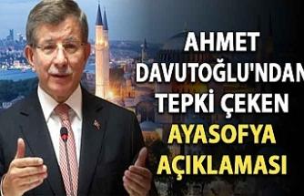 Ahmet Davutoğlu'ndan tepki çeken Ayasofya açıklaması