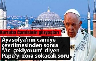 """Ayasofya'nın camiye çevrilmesinden sonra """"Acı çekiyorum"""" diyen Papa'yı zora sokacak soru"""