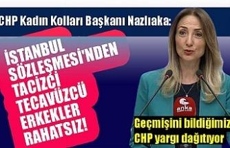 CHP Kadın Kolları Başkanı Nazlıaka: İstanbul Sözleşmesi'nden kadına şiddet uygulayan erkekler rahatsız