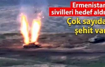 Ermenistan sivilleri hedef aldı: Çok sayıda şehit var