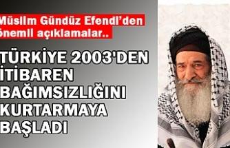 Türkiye 2003'den itibaren bağımsızlığını kurtarmaya başladı.