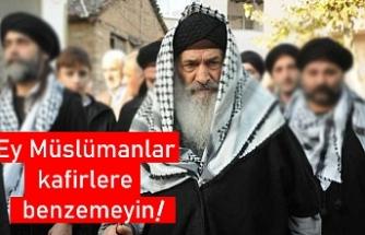 Ey Müslümanlar kafirlere benzemeyin!