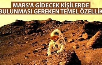 Mars'a gidecek kişilerde bulunması gereken temel özellik