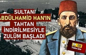 Sultan Abdülhamid Han'ın tahtan indirilmesiyle zulüm başladı!