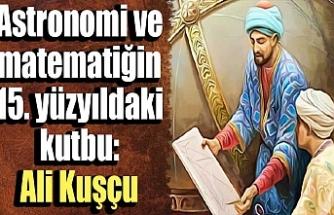 Astronomi ve matematiğin 15. yüzyıldaki kutbu: Ali Kuşçu