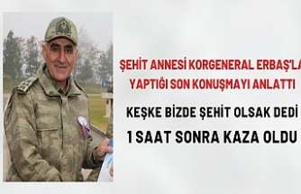 Korgeneral Osman Erbaş, şehadetinden önce şehit ailesini aradı