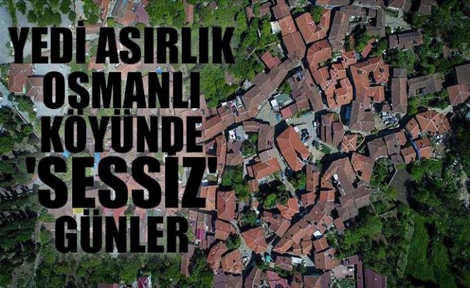 Yedi asırlık Osmanlı köyünde 'sessiz' günler