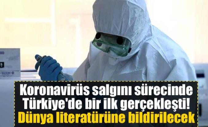 Koronavirüs salgını sürecinde Türkiye'de bir ilk gerçekleşti! Dünya literatürüne bildirilecek