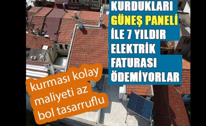 Kurdukları güneş paneli ile 7 yıldır elektrik faturası ödemiyorlar