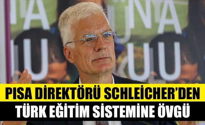 PISA Direktörü Schleicher'den Türk eğitim sistemine övgü
