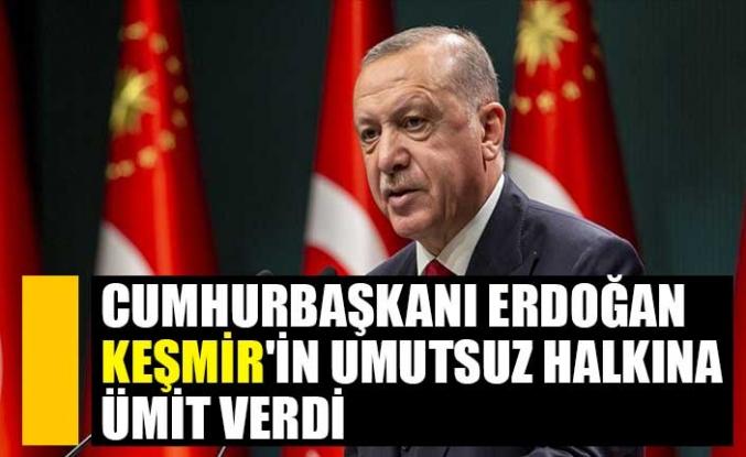 Cumhurbaşkanı Erdoğan Keşmir'in umutsuz halkına ümit verdi