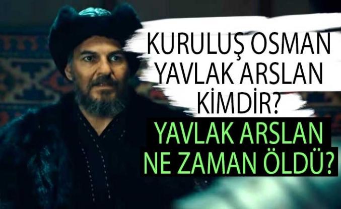 Yavlak Arslan Kimdir? Kuruluş Osman Yavlak Arslan Ne Zaman Öldü?
