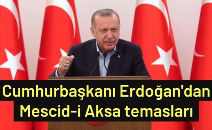 Cumhurbaşkanı Erdoğan'dan Mescid-i Aksa temasları