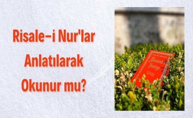 Risale-i Nur'lar Anlatılarak Okunur mu?